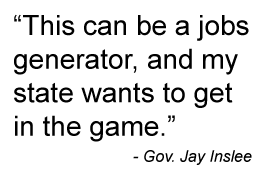 This can be a jobs generator, and my state wants to get in the game. Quote by Governor Jay Inslee